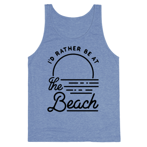 I'd Rather Be At The Beach Tank Top