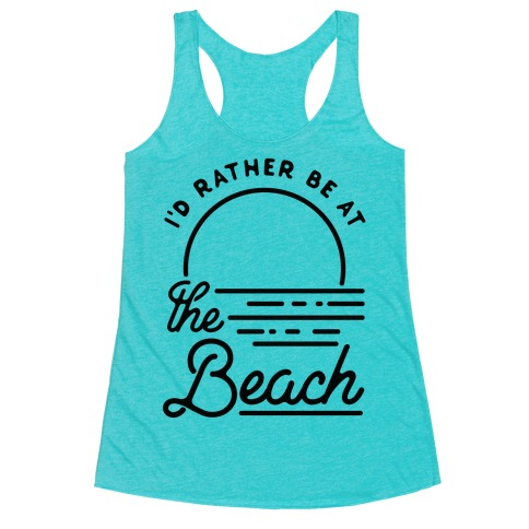 I'd Rather Be At The Beach Racerback Tank Top