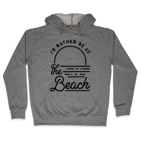 I'd Rather Be At The Beach Hooded Sweatshirt
