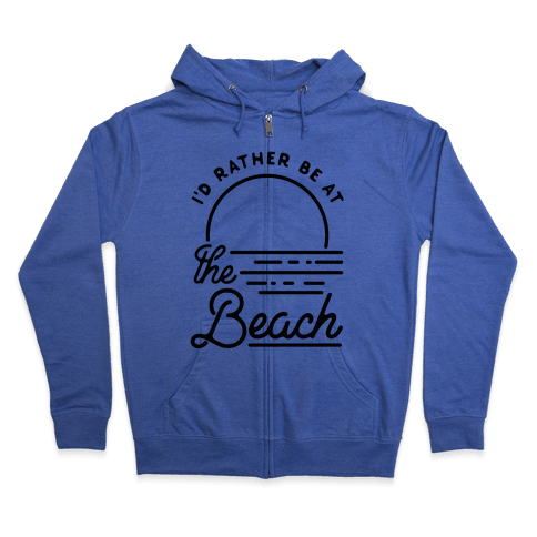 I'd Rather Be At The Beach Zip Hoodie