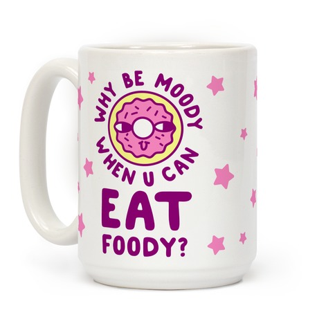 Why Be Moody When U Can Eat Foody? Coffee Mug