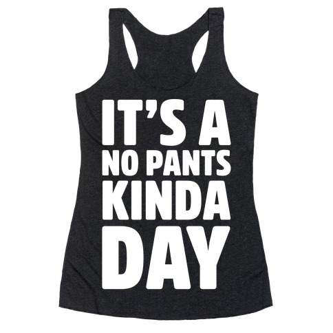 It's A No Pants Kinda Day White Print Racerback Tank Top