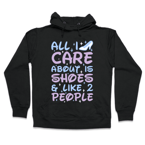 All I Care About Is Shoes & Like 2 People Hooded Sweatshirt