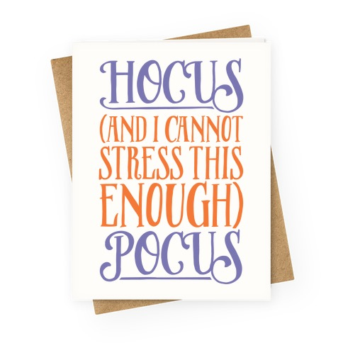 Hocus And I Cannot Stress This Enough Pocus Parody White Print Greeting Card