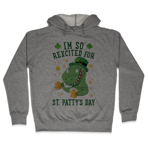 I'm So REXcited For St. Patty's Day Hooded Sweatshirt
