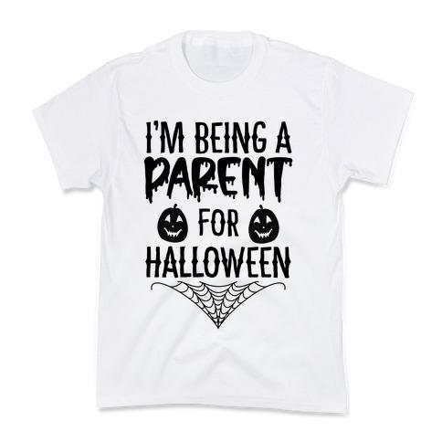 I'm Being a Parent for Halloween Kids T-Shirt