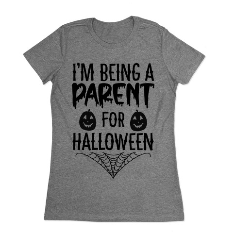 I'm Being a Parent for Halloween Womens T-Shirt