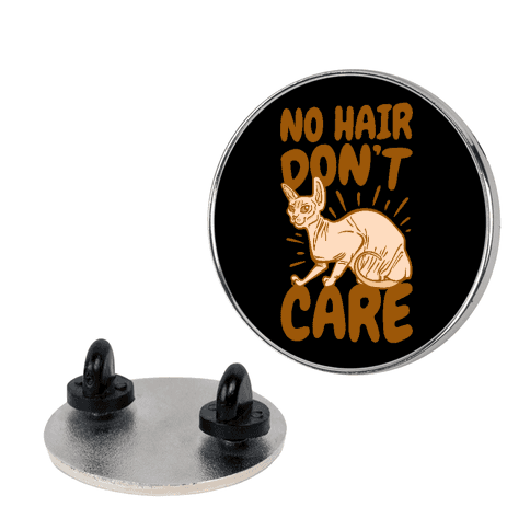 No Hair Don't Care Hairless Cat Pin
