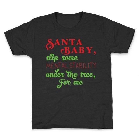Santa Baby, Slip Some Mental Stability Under The Tree Kids T-Shirt