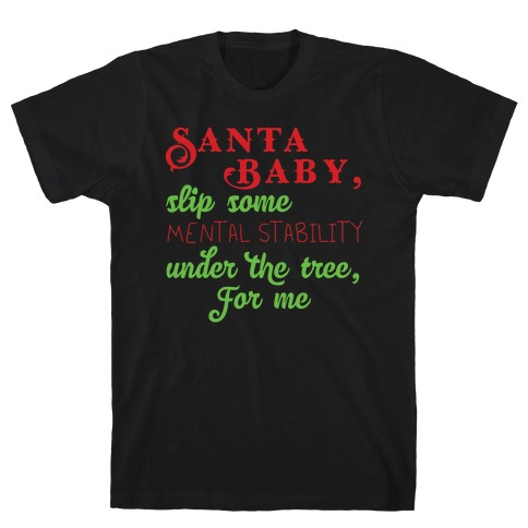 Santa Baby, Slip Some Mental Stability Under The Tree T-Shirt