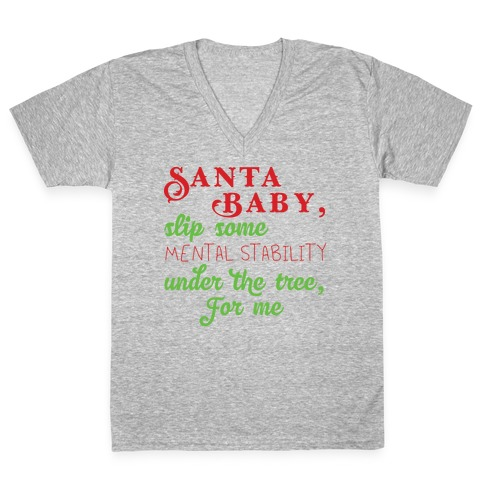 Santa Baby, Slip Some Mental Stability Under The Tree V-Neck Tee Shirt