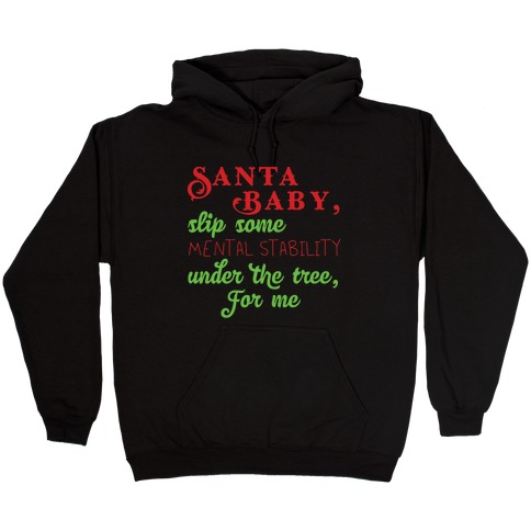 Santa Baby, Slip Some Mental Stability Under The Tree Hooded Sweatshirt
