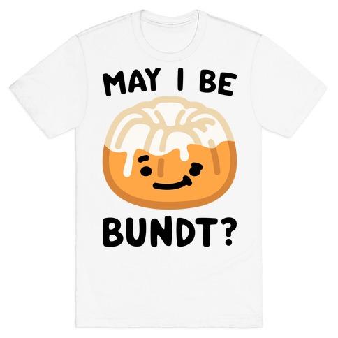 May I Be Bundt T-Shirt