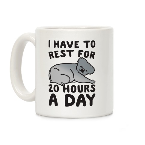 I Have To Rest For 20 Hours A Day Coffee Mug