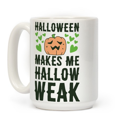 Halloween Makes Me Hallow-weak Coffee Mug