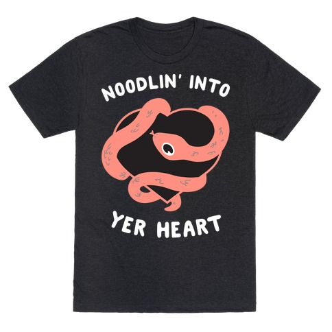 Noodlin' Into Yer Heart T-Shirt
