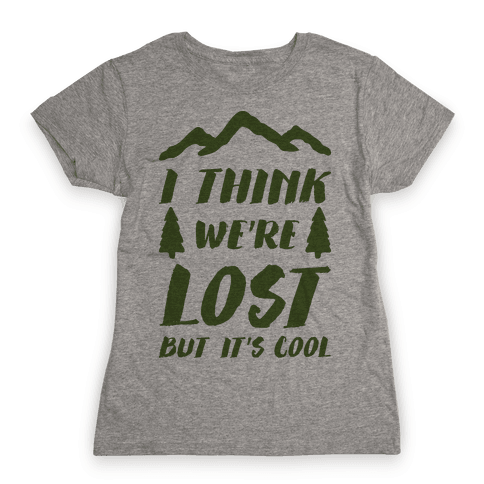 I Think We're Lost But It's Cool Womens T-Shirt