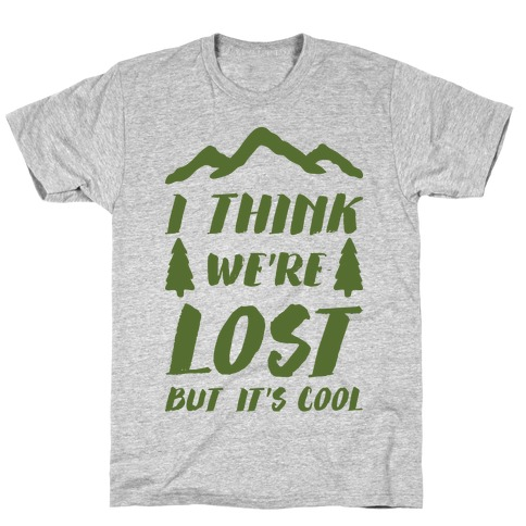 I Think We're Lost But It's Cool Mens T-Shirt