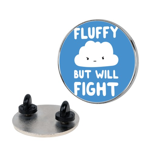 Fluffy But Will Fight Cloud pin