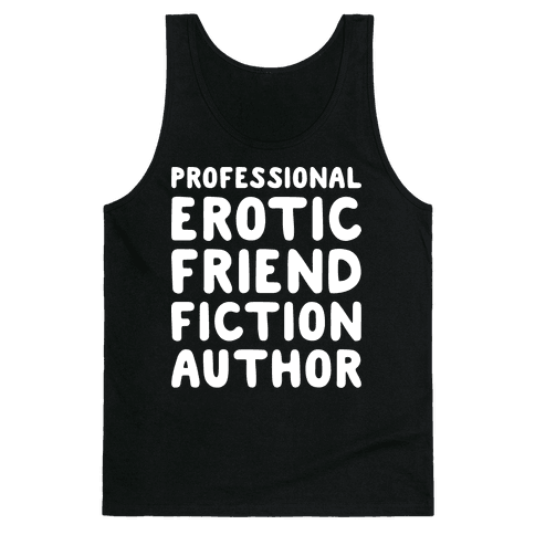 Professional Erotic Friend Fiction Author White Print Tank Top