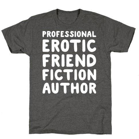 Professional Erotic Friend Fiction Author White Print T-Shirt
