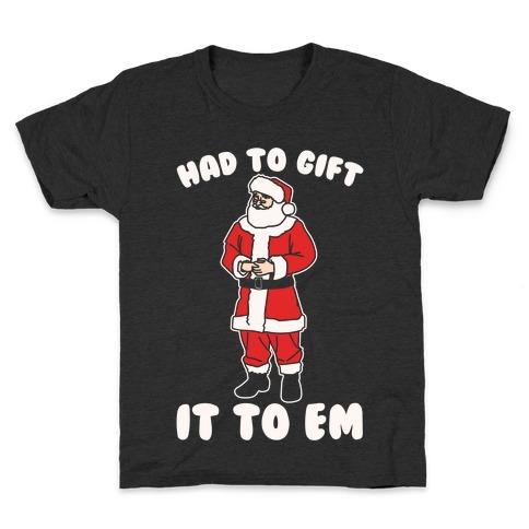 Had To Gift It To Em Parody White Print Kids T-Shirt