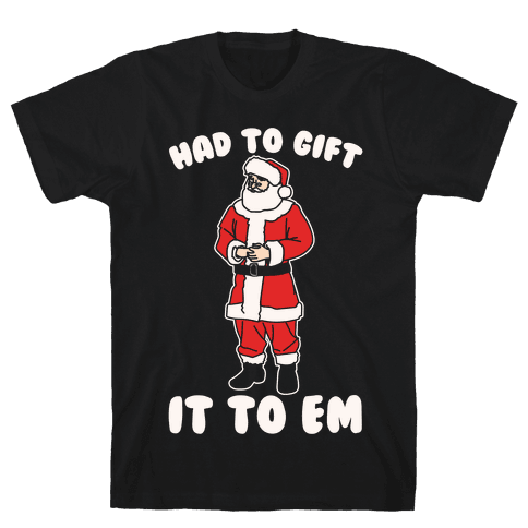 Had To Gift It To Em Parody White Print Mens T-Shirt