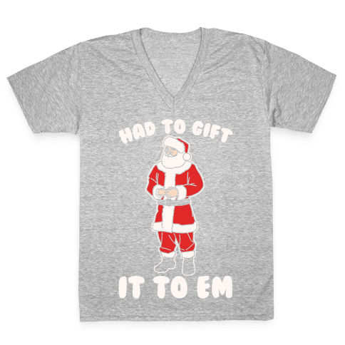Had To Gift It To Em Parody White Print V-Neck Tee Shirt
