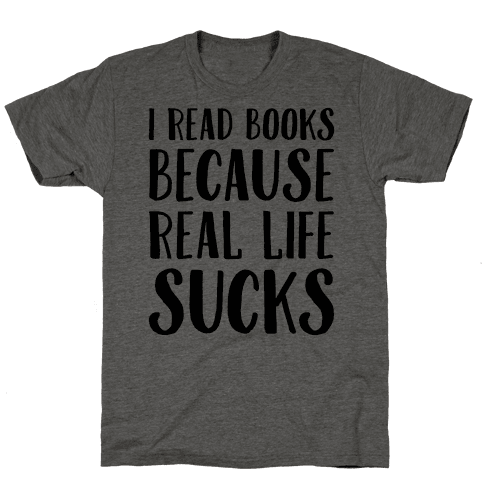 I Read Books Because Real Life Sucks