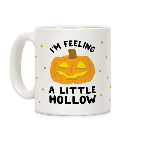I'm Feeling A Little Hollow Coffee Mug