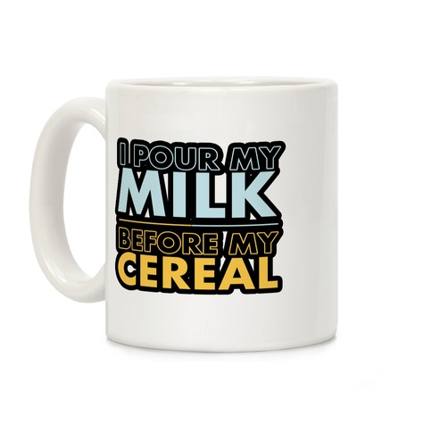 I Pour My Milk Before My Cereal Coffee Mug