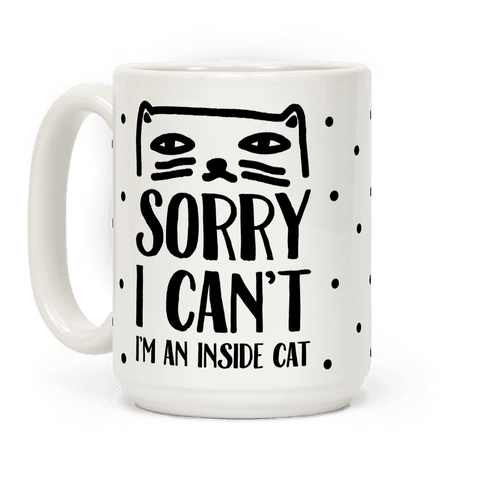 Sorry I Can't I'm An Inside Cat
