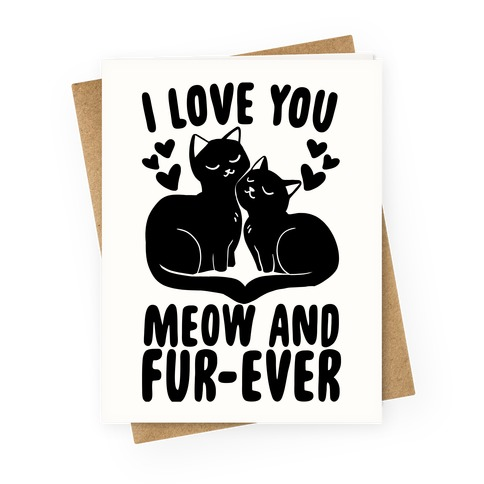 I Love You Meow and Fur-ever  Greeting Card