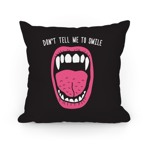 Don't Tell Me To Smile Fangs Pillow