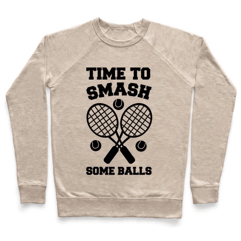 Time to Smash Some Balls - Tennis Pullover