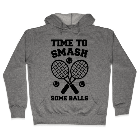Time to Smash Some Balls - Tennis Hooded Sweatshirt