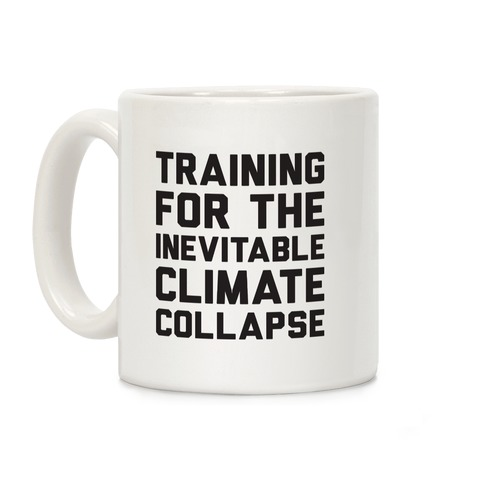 Training For The Inevitable Climate Collapse Coffee Mug