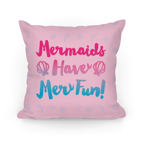 Mermaids Have Mer Fun Pillow