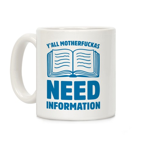 Y'all MotherF***as Need Information Coffee Mug