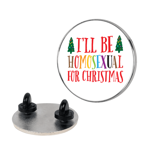 I'll Be Homosexual For Christmas Pin