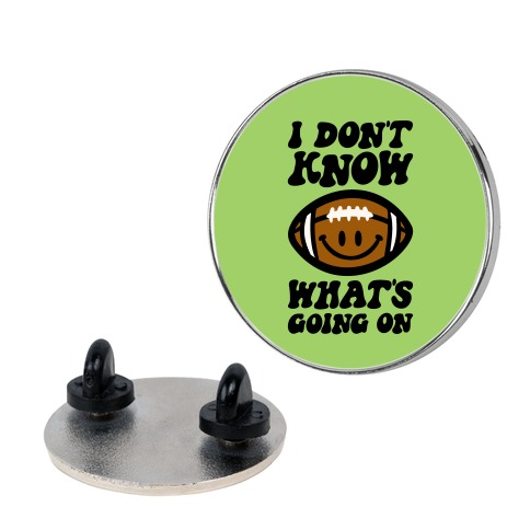 I Don't Know What's Going On Football Parody Pin