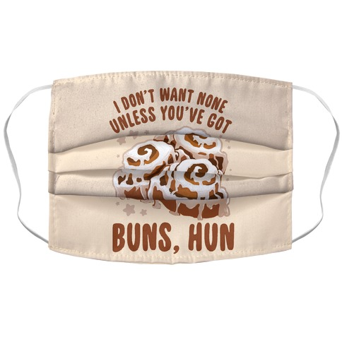 I don't want none unless you've got buns, hun Accordion Face Mask