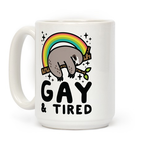 Gay and Tired Sloth Coffee Mug