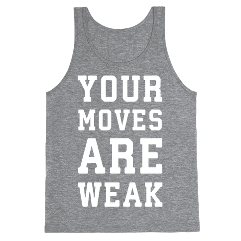 Your Moves Are Weak Tank Top