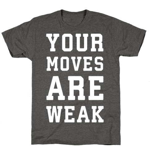 Your Moves Are Weak T-Shirt