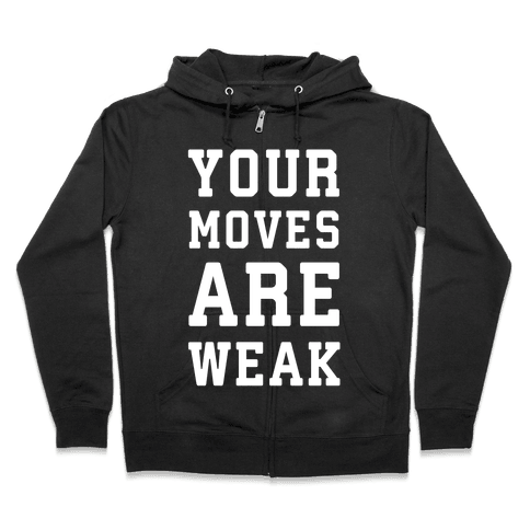 Your Moves Are Weak Zip Hoodie