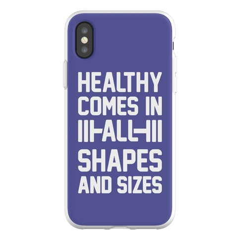 Healthy Comes In All Shapes And Sizes Phone Flexi-Case