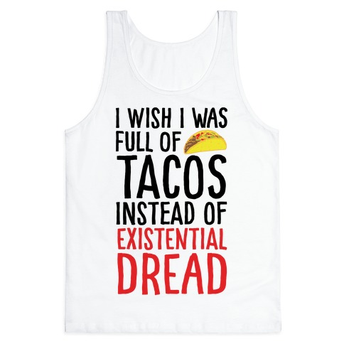 I Wish I Was Full of Tacos Instead of Existential Dread Tank Top