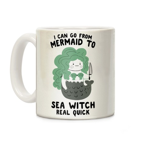 I Can Go From Mermaid To Sea Witch REAL Quick Coffee Mug