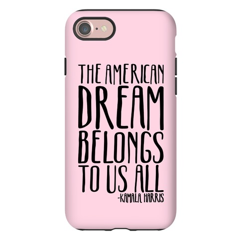 The American Dream Belongs To Us All Kamala Harris Quote Phone Case